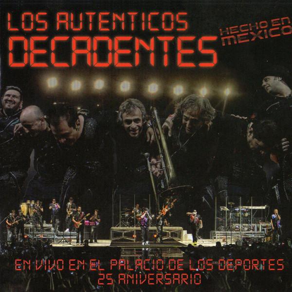 Los Auténticos Decadentes – Hecho En Mexico - En Vivo En El Palacio De Los Deportes - 25 Aniversario