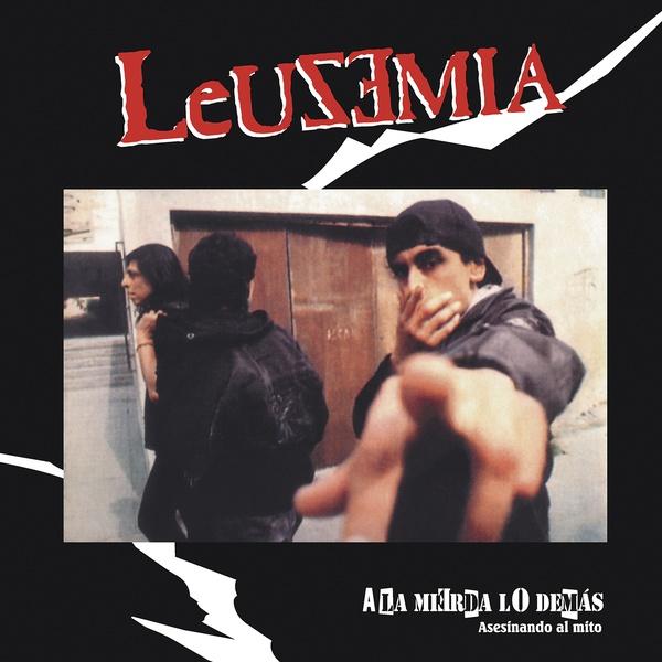 Leusemia – A La Mierda Lo Demás (Asesinando Al Mito) LP