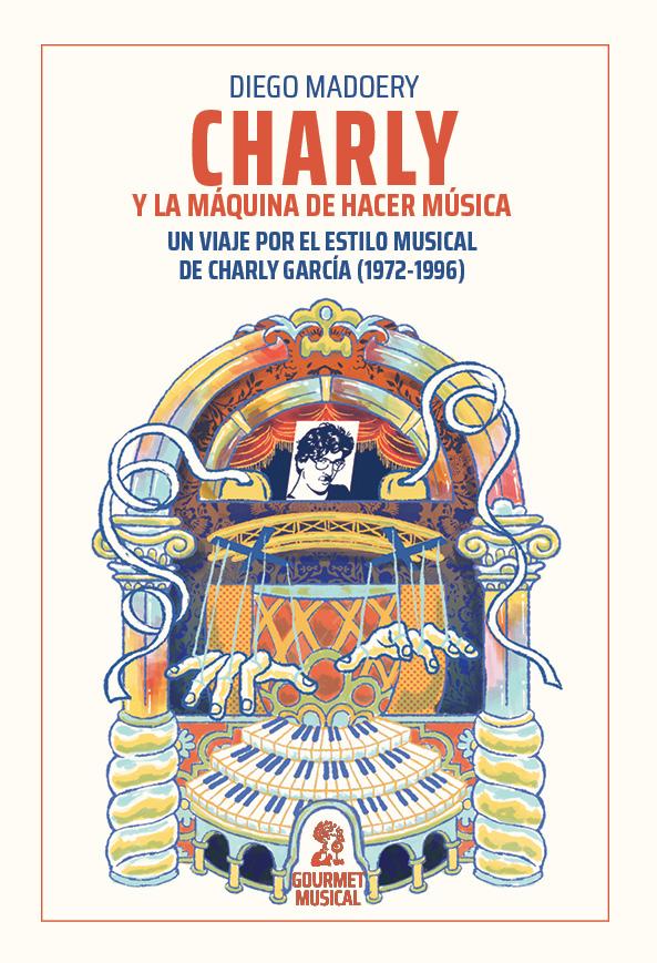 Charly y la máquina de hacer música. Un viaje por el estilo musical de Charly García (1972-1996) LIBRO