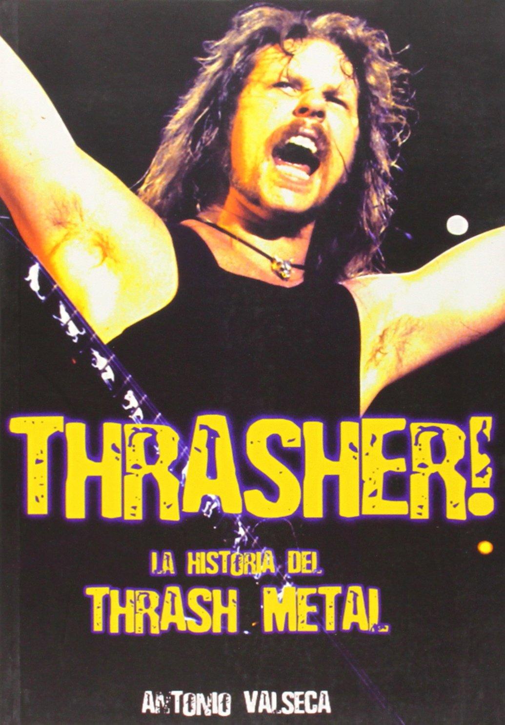 Thrasher! La Historia del Thrash Metal, Antonio Valseca LIBRO