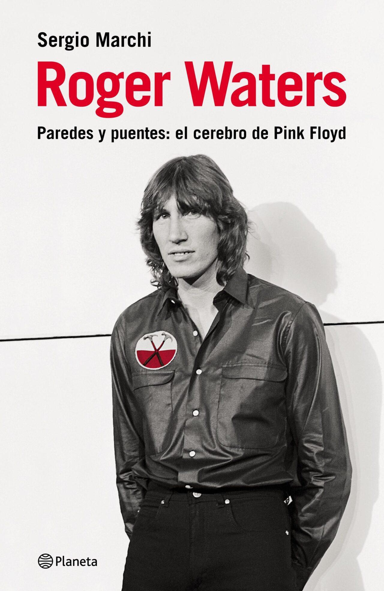 Roger Waters. Paredes y Puentes: El Cerebro de Pink Floyd, Sergio Marchi LIBRO