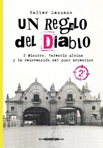 Un regalo del diablo - 2 Minutos, Valentín Alsina y la reinvención del punk argentino, Walter Lezcano LIBRO