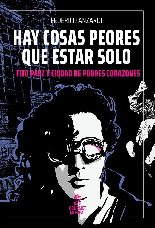 Fito Páez y Ciudad de pobres corazones, hay peores cosas que estar solo. LIBRO