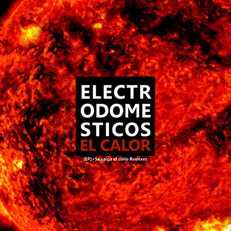 Electrodomésticos - El Calor (EP) + Se Caiga El Cielo Remixes LP